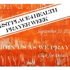 First Place 4 Health Prayer Week