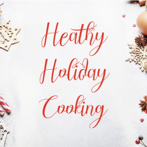 Healthy Holiday Cooking Tips