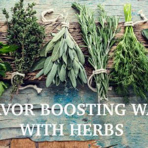 Flavor Boosting Ways with Herbs